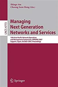 Managing Next Generation Networks and Services: 10th Asia-Pacific Network Operations and Management Symposium, APNOMS 2007, Sapporo, Japan, October ... (Lecture Notes in Computer Science) download epub