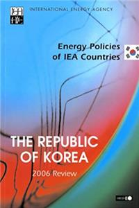 Energy Policies of IEA Countries The Republic of Korea: 2006 Review (Energy Policies of Iea Countries Review) download epub