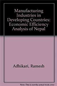 Manufacturing Industries in Developing Countries: An Economic Efficiency Analysis of Nepal download epub
