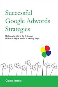Successful Google Adwords Strategies: Getting Your Site to the First Page of Search Engine Results in Six Easy Steps download epub