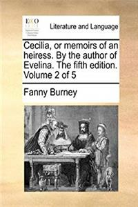 Cecilia, or memoirs of an heiress. By the author of Evelina. The fifth edition. Volume 2 of 5 download epub