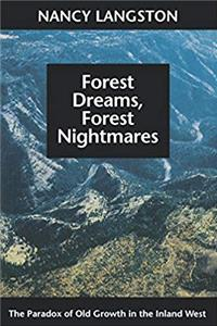 Forest Dreams, Forest Nightmares: The Paradox of Old Growth in the Inland West (Weyerhaeuser Environmental Books) download epub