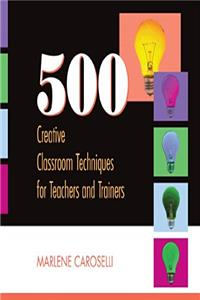 500 Creative Classroom Techniques for Teachers and Trainers download epub
