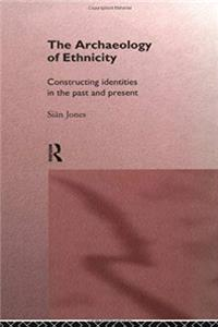 The Archaeology of Ethnicity: Constructing Identities in the Past and Present download epub