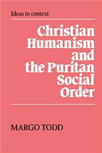 Christian Humanism and the Puritan Social Order (Ideas in Context) download epub