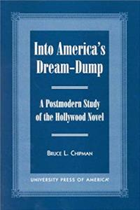 Into America's Dream-Dump: A Postmodern Study of the Hollywood Novel download epub