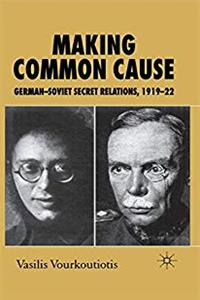Making Common Cause: German-Soviet Secret Relations, 1919–22 download epub