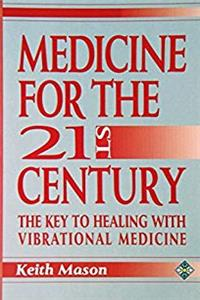 Medicine for the Twenty-First Century: The Key to Healing With Vibrational Medicine download epub