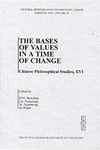 The Bases of Values in a Time of Change: Chinese and Western (Chinese Philosophical Studies) download epub
