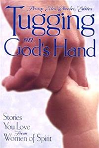 Tugging on God's Hand: Stories You Love from Women of Spirit download epub
