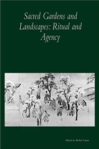 Sacred Gardens and Landscapes: Ritual and Agency (Dumbarton Oaks Colloquium Series in the History of Landscape Architecture) download epub