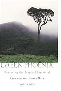 Green Phoenix : Restoring the Tropical Forests of Guanacaste, Costa Rica download epub