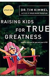 Raising Kids for True Greatness: Redefine Success for You and Your Child download epub