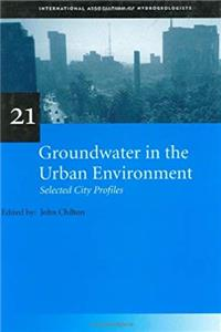 Groundwater in the Urban Environment, Volume 2 (IAH - International Contributions to Hydrogeology) download epub