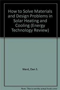 "How to Solve Materials and Design Problems in Solar Heating and Cooling (""Energy Technology Review"") download epub"