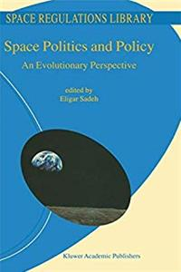 Space Politics and Policy: An Evolutionary Perspective (Space Regulations Library) download epub
