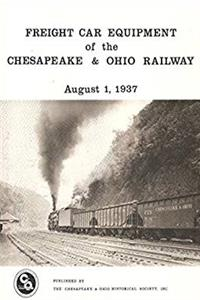 Freight car equipment of the Chesapeake & Ohio Railway Company: August 1, 1937 : with supplemental information provided by the Chesapeake & Ohio Historical Society, inc. ; Carl W. Shaver, editor download epub