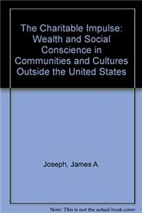 The Charitable Impulse: Wealth and Social Conscience in Communities and Cultures Outside the United States download epub