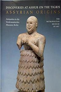 Assyrian Origins: Discoveries at Ashur on the Tigris : Antiquities in the Vorderasiatisches Museum, Berlin download epub