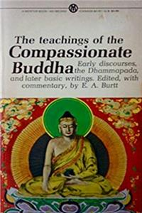The Teachings of the Compassionate Buddha: Early Discourses, The Dhammapada and Later Basic Writings download epub
