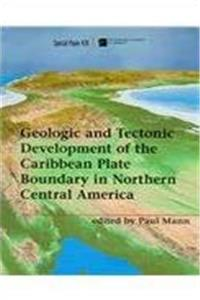 Geologic and Tectonic Development of the Caribbean Plate Boundary in Northern Central America: Special Paper 428 (Geological Society of America Special Paper) download epub