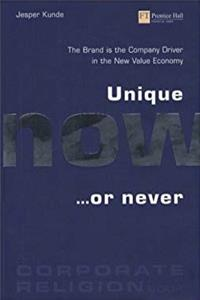 Unique Now...or Never: The Brand is the Company Driver in the New Value Economy download epub