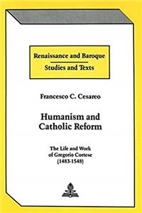 Humanism and Catholic Reform: The Life and Work of Gregorio Cortese (1483-1548) (Renaissance and Baroque) download epub