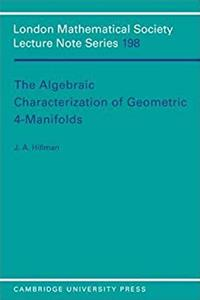 The Algebraic Characterization of Geometric 4-Manifolds (London Mathematical Society Lecture Note Series) download epub