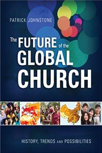 The Future of the Global Church: History, Trends, and Possibilities download epub