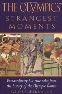 The Olympics' Strangest Moments: Extraordinary But True Tales from the History of the Olympic Games (Strangest series) download epub
