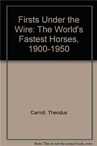 Firsts Under the Wire: The World's Fastest Horses, 1900-1950 download epub
