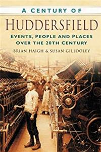 A Century of Huddersfield: Events, People and Places Over the 20th Century download epub