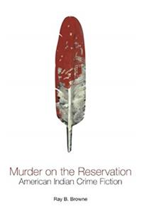 Murder on the Reservation: American Indian Crime Fiction (A Ray and Pat Browne Book) download epub