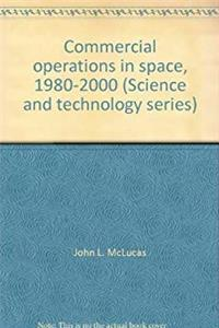 Commercial operations in space, 1980-2000 (Science and technology series) download epub