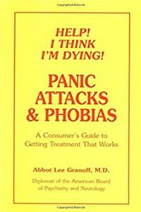 Help! I Think I'm Dying! Panic Attacks & Phobias: A Consumer's Guide to Getting Treatment That Works download epub