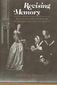 Revising Memory: Women's Fictions and Memoirs in 17th-Century France download epub