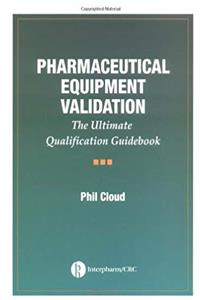Pharmaceutical Equipment Validation: The Ultimate Qualification Guidebook download epub