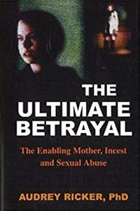The Ultimate Betrayal: The Enabling Mother, Incest and Sexual Abuse download epub