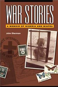 War Stories: A Memoir of Nigeria and Biafra download epub