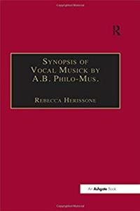Synopsis of Vocal Musick by A.B. Philo-Mus. (Music Theory in Britain, 1500–1700: Critical Editions) download epub