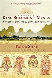 In Search of King Solomon's Mines: A Modern Adventurer's Quest for Gold and History in the Land of the Queen of Sheba download epub
