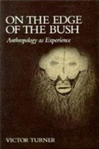 On the Edge of the Bush: Anthropology as Experience (The Anthropology of Form and Meaning) download epub