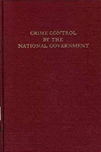 Crime Control By The National Government (Da Capo Press Reprints in American Constitutional and Legal History) download epub
