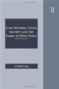 Lone Mothers, Social Security and the Family in Hong Kong (Social and Political Studies from Hong Kong) download epub
