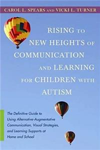 Rising to New Heights of Communication and Learning for Children with Autism: The Definitive Guide to Using Alternative-Augmentative Communication, ... and Learning Supports at Home and School download epub