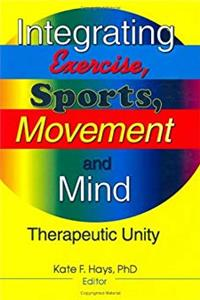 Integrating Exercise, Sports, Movement, and Mind: Therapeutic Unity download epub