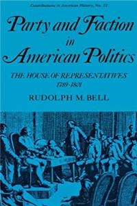 Party and Faction in American Politics: The House of Representatives, 1789-1801 (Contributions in American History) download epub