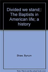 Divided we stand;: The Baptists in American life; a history download epub