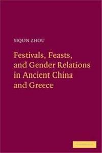 Festivals, Feasts, and Gender Relations in Ancient China and Greece download epub