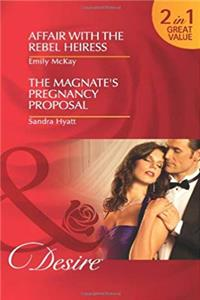 Affair with the Rebel Heiress. Emily McKay. the Magnate's Pregnancy Proposal download epub
